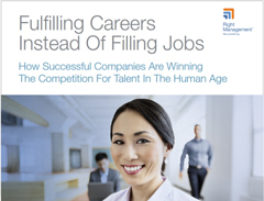 Fulfilling Careers Instead Of Filling Jobs: Winning The Competition For Talent In The Human Age