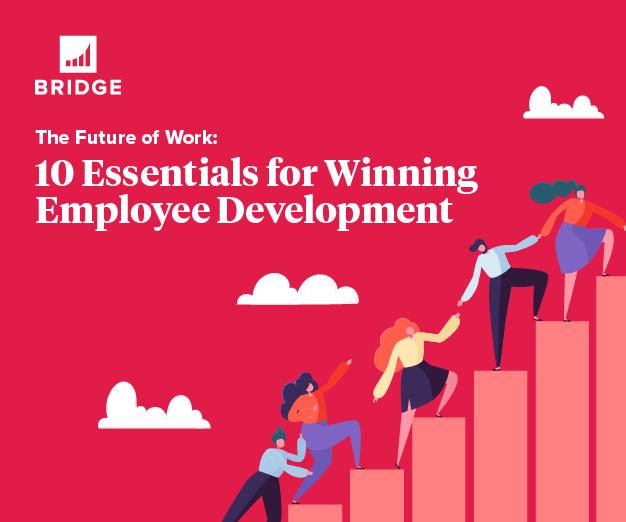 The Future of Work: 10 Essentials for Winning Employee Development