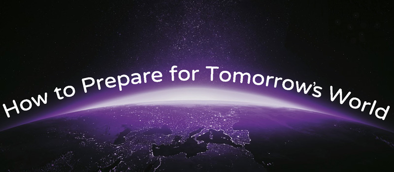 How to Prepare for Tomorrow's World