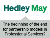 Hedley May: The beginning of the end for partnership models in Professional Services?