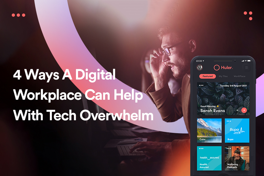 4 ways a digital workplace can help with tech overwhelm