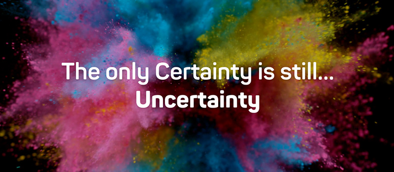 The only Certainty is still… Uncertainty