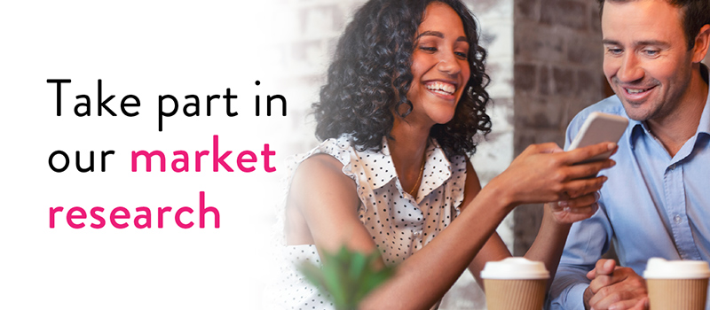 Take part in our market research