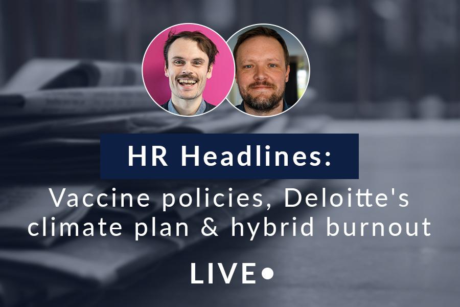HR Headlines: Vaccine policies, Deloitte's climate plan & hybrid work burnout